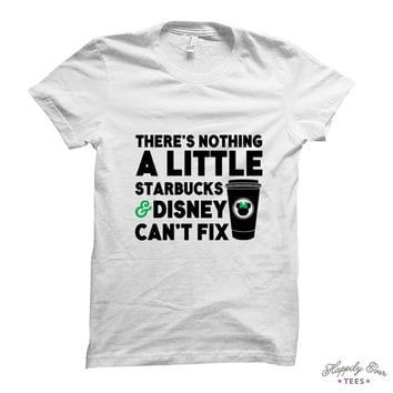 There's Nothing a Little Starbucks & Disney Can't Fix, Wear to the Parks, Made to Order Tee Shirt - Happily Ever Tees