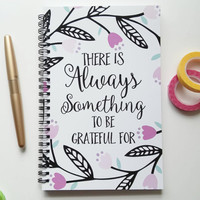 Writing journal, spiral notebook, bullet journal, floral, sketchbook, blank lined grid paper - There is always something to be grateful for