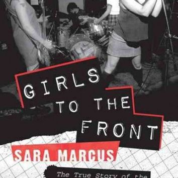 CREYCY2 Girls to the Front: The True Story of the Riot Grrrl Revolution