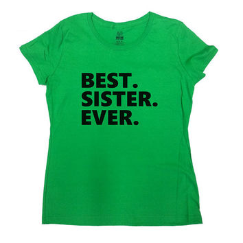 Best Sister Ever T Shirt Funny Shirt Gift For Sister Birthday Gift Sister TShirt Brother Sister Cool Humor Siblings Gift Ladies Tee - SA10
