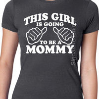 New Mom This Girl is going to be a Mommy T-shirt womens Tshirt Mothers Day Gift Baby Pregnancy shirt shower mom to be shirt baby girl boy