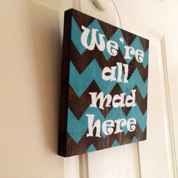 Customizable We're All Mad Here sign, Stained and Hand Painted, Personalize, Home decor, Welcome sign