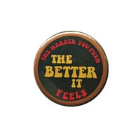 "the harder you PUSH the BETTER it feels - 1.25"" button, risque 1970s style, sexy novelty pin"