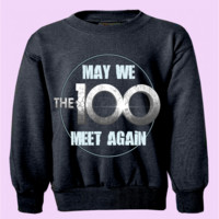 The 100 (tv show) MAY WE MEET AGAIN Crewneck