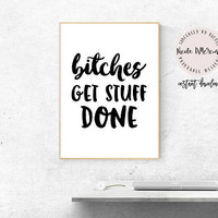 Bitches Get Stuff Done, Motivational Quote, Typography Quote, Typography Print, Black And White Art, Inspirational Wall Art, Home Decor Wall