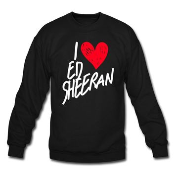 I Love Ed Sheeran Crewneck sweatshirt