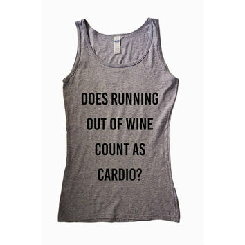Does running out of wine count as cardio Shirt Funny Gray Pink Women T-shirt Tank Top Fitness Muscle Mom Graphic Tee Drinking Drunk Cocktail