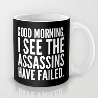 Good morning, I see the assassins have failed. (Black) Mug by CreativeAngel