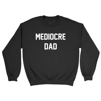 Mediocre dad sweater, funny, gift for dad, daddy Crewneck Sweatshirt