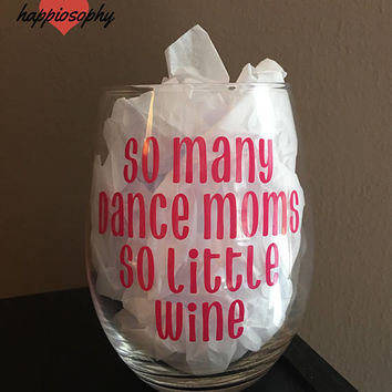 Dance Teacher Gift, So Many Dance Moms Wine Glass, Teacher Gift, Funny Teacher Gift, Teacher Wine Glass, Ballet Teacher Gift, Dance Coach