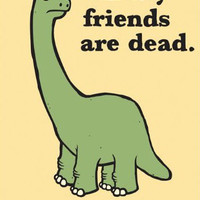 ALL OF MY FRIENDS ARE DEAD