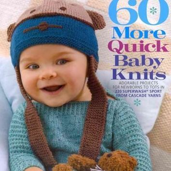 60 More Quick Baby Knits: Adorable Projects for Newborns to Tots in 220 Superwash Sport