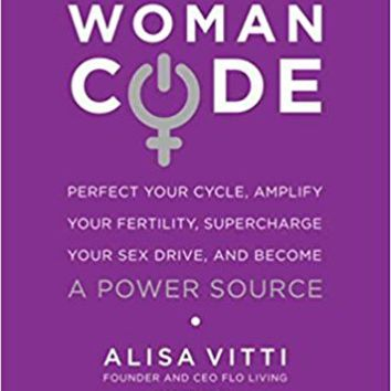 WomanCode: Perfect Your Cycle, Amplify Your Fertility, Supercharge Your Sex Drive, and Become a Power Source Paperback – May 6, 2014