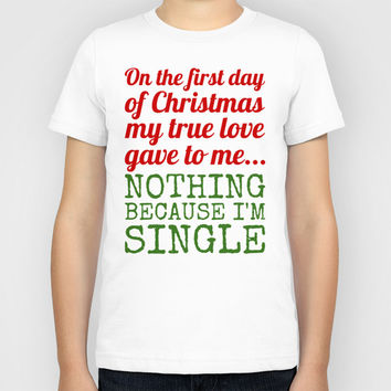 Single On The First Day of Christmas Kids T-Shirt by CreativeAngel | Society6