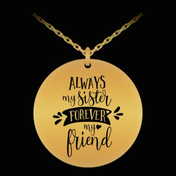ALWAYS MY SISTER FOREVER MY FRIEND * Unique Gift for Sisters * Laser Engraved Pendant Necklace - 18K Gold Plated