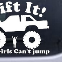 Lift It Fat Girls Cant Jump Truck Off Road Car Window Wall Laptop Decal Sticker -- White 6in X 7.4in