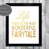 Inspirational Printable art 'Life itelf is a wonderful fairy tale' in gold Home Office Decor Poster Downloadable Design 10x8ratio