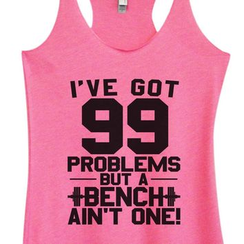 Womens Tri-Blend Tank Top - I've Got 99 Problems But A Bench Ain't One!