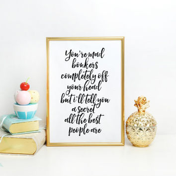 Alice quote, book quote, typography quote, motivate instant download, Alice in wonderland Wall decor, Home decor, You're mad, bonkers