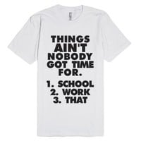 Things Ain't Nobody Got Time For-Unisex White T-Shirt