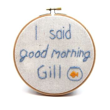 Bill Murray Hoop Art, Bill Murray Gift ideas, Embroidered Hoop Art, What About Bob, Good Morning Gill, Unique Gift, Movie Quotes, Funny