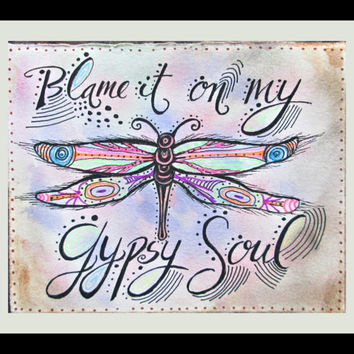 Blame it on my Gypsy Soul, Boho Art Print, Dragonfly Art Print, Colorful Art, Insect Art, Inspirational Art, Hippie Gypsy Art, Boho Wall Art