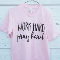 Work Hard Pray Hard // Women's Graphic Tee // Hipster Graphic Tee // Work Hard Be Kind // Work Hard and Be Nice // Dreamer Shirt