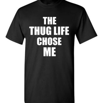 The Thug Life Chose Me T-Shirt