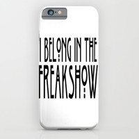 I Belong In The Freakshow iPhone & iPod Case by ParadiseApparel | Society6