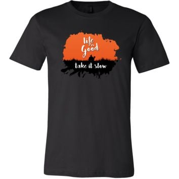 Life is Good Take It Slow Inspiring Quote T-Shirt