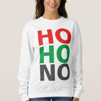 Ho Ho No Sweatshirt
