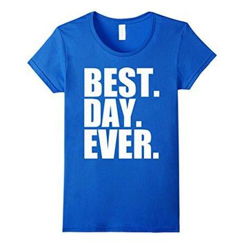 Best Day Ever Funny Sayings Event T Shirt