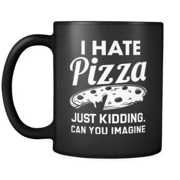 I Hate Pizza Just Kidding Can You Imagine Mug in Black