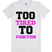 Too Tired to Function 2-Female White T-Shirt