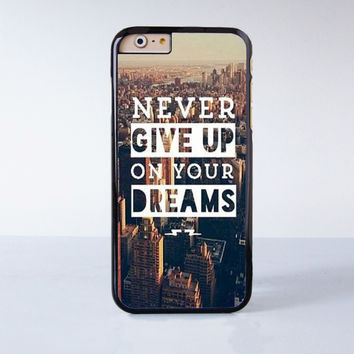 Never Give Up On Your Dreams Plastic Case Cover for Apple iPhone 6 6 Plus 4 4s 5 5s 5c