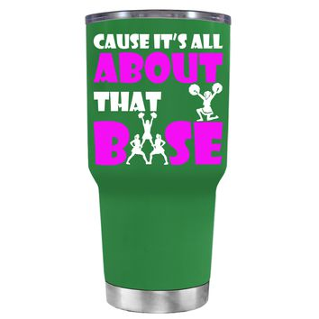 Cause its All About the Base on Kelly Green 30 oz Tumbler Cup