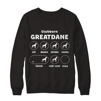 Stubborn Dog Tricks Great Dane Sweatshirt