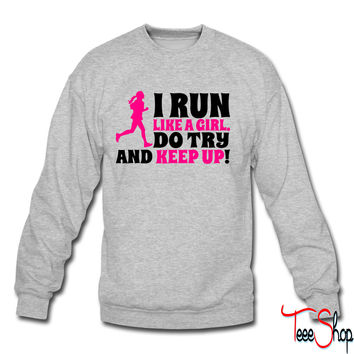 I run like a girl, do try and keep up crewneck sweatshirt