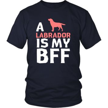 Labrador Shirt - a Labrador is my bff- Dog Lover Gift