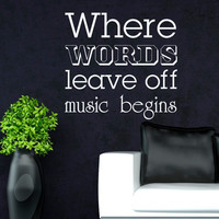 Wall Decal Music Quote - Vinyl Lettering Where Words Leave Off Music Begins Heinrich Heine Quotes Art Home Decor Q005