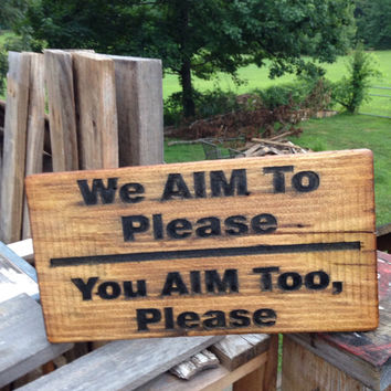 Bathroom Humor Sign We Aim To Please Home Business Work Public Bathroom Decor Wooden Southern Hospitality Reminder lcww