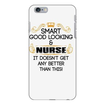 smart good looking nurse doesnt get better this iPhone 6/6s Plus Case