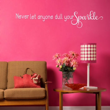 Never let anyone dull your sparkle girl bedroom Wall art, wall decal, wall quote, vinyl lettering, sparkle girl wall decal