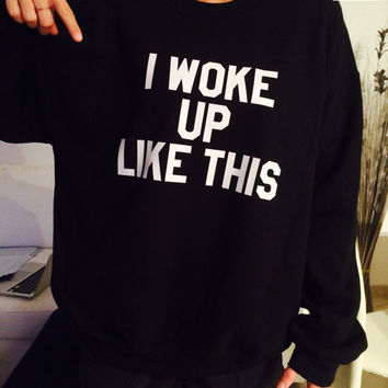 I woke up like this sweatshirt black crewneck fangirls jumper funny saying fashion