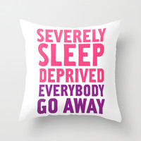 Severely Sleep Deprived Throw Pillow by LookHUMAN