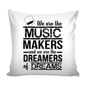 Graphic Pillow Cover We Are The Music Makers And We Are The Dreamers Of Dreams