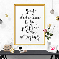 Inspirational Print, You Don't Have, to Be Perfect.. Printable Art, Typography Quote, Motivational Poster, Wall Art, Digital