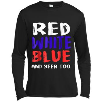 Red White Blue And Beer Too T-Shirt Drinking Fourth of July Long Sleeve Moisture Absorbing Shirt
