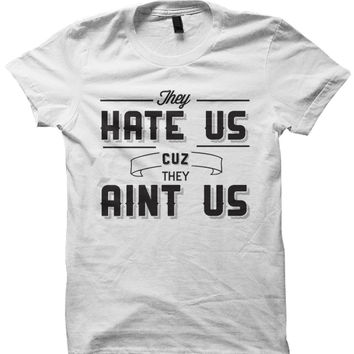 THEY HATE US CUZ THEY AIN'T US T-SHIRT THE INTERVIEW MOVIE FUNNY SHIRTS CHEAP SHIRTS FAMOUS SAYINGS BIRTHDAY GIFTS CHRISTMAS GIFTS