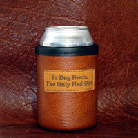 "Man Cave Beer Koozie Bison Leather Can Koozie with ""In Dog Beers I've Only Had One"" -  Antiqued Whiskey Color"